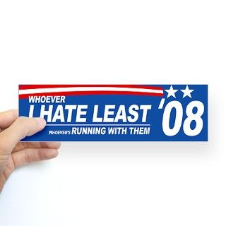 2008 Gifts > Whoever I HATE LEAST 08 bumper sticker