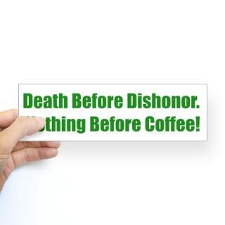Death Before Dishonor. Nothing Before Coffee! for