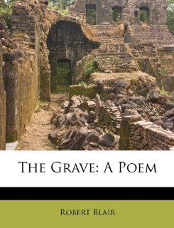 The Grave: A Poem: Robert Blair: 9781173627683:  Books