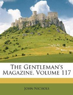 The Gentlemans Magazine, Volume 117: John Nichols: 9781174926167