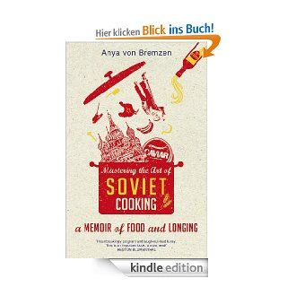 Mastering the Art of Soviet Cooking eBook: Anya von Bremzen: .de