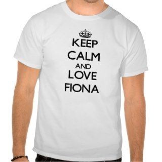 Keep Calm and Love Fiona T shirts