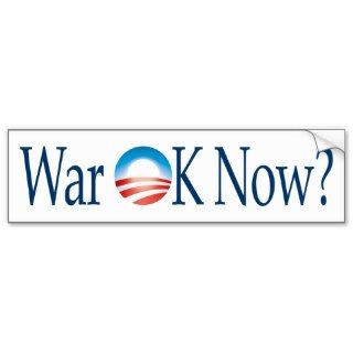 Barack Obama logo: War OK Now? Bumper Sticker