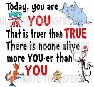 Today You Are You That Is Truer Than True Dr Seuss Iron on Transfer