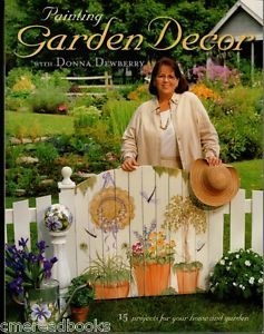 Painting Garden Décor with Donna Dewberry by Donna S. Dewberry 2002, Paperback