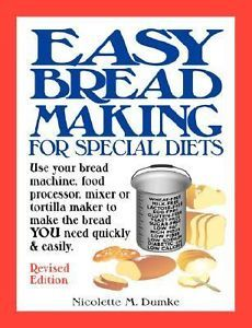 Easy Breadmaking for Special Diets Use your bread machine, food processor, mixer, or tortilla maker to make the bread YOU need quickly and Easily by Nicolette M. Dumke 2007, Paperback, Revised
