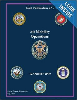 Joint Publication JP 3 17 Air Mobility Operations 02 October 2009: United States Government US Army: 9781480269026: Books