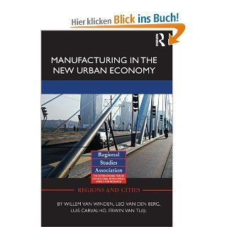 Manufacturing in the New Urban Economy Regions and Cities: Willem van Winden, Leo van den Berg, Luis Carvalho, Erwin van Tuijl: Englische Bücher