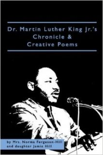 Dr. Martin Luther King Jr.'s Chronicle & Creative Poems: Mrs. Norma Ferguson Hill and daughter Jamie Hill: 9780805986242: Books