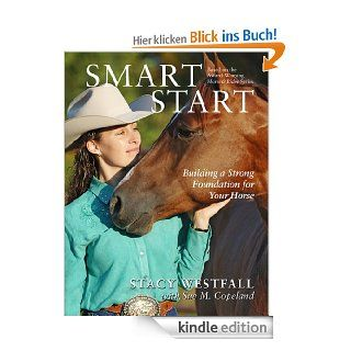 Smart Start: Building a Strong Foundation for Your Horse eBook: Stacy Westfall, Sue Copeland: Kindle Shop