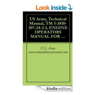US Army, Technical Manual, TM 5 3810 307 24 2 1, ENGINE OPERATORS MANUAL FOR (CUMMINS SIX CYLINDER DIESEL MODEL 6BTA5.9) ORGANIZATIONAL, DIRECT SUPPORT,PART NUMBER 1140000513, military manauals eBook: U.S. Army www.armymilitarymanuals Kindle Store