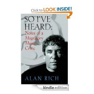 So I've Heard Notes of a Migratory Music Critic eBook Alan Rich Kindle Store