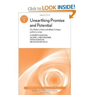 Unearthing Promise and Potential: Our Nation's Historically Black Colleges and Universities: ASHE Higher Education Report, Volume 35, Number 5: Marybeth Gasman, Valerie Lundy Wagner, Tafaya Ransom, Nelson Bowman III: 9780470635100: Books