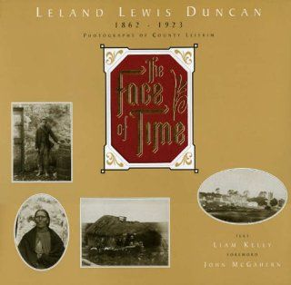 The Face of Time: Leland Lewis Duncan 1862 1923, Photographs of County Leitrim (9781874675594): Liam Kelly, Leland Lewis Duncan, John McGahern: Books