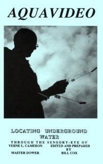 Aquavideo: Locating Underground Water: A Complete Dowsing Method by the World Renowned Master: Verne L. Cameron, Bill Cox, Georgiana Teeple: 9780882340098: Books