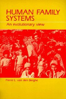 Human Family Systems: An Evolutionary View: Pierre L. Van Den Berghe: 9780881335101: Books