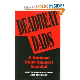 Deadbeat Dads: A National Child Support Scandal: Marcia M. Boumil, Joel Friedman: 9780275951252: Books