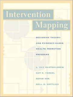 Intervention Mapping: Designing Theory and Evidence Based Health Promotion Programs with PowerWeb (9780767412780): L. Kay Bartholomew, Guy S Parcel, Gerjo Kok, Nell H Gottlieb: Books