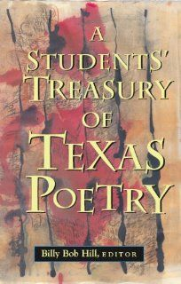 A Students' Treasury of Texas Poetry (9780875653532): Billy Hill: Books