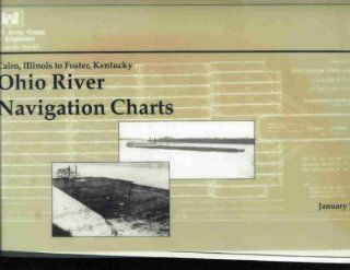 Navigation charts, Ohio River, Louisville District : Cairo, Illinois to Foster, Kentucky (SuDoc D 103.66:C 12/995): U.S. Dept of Defense: Books