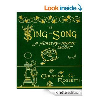 Sing Song (The Big Book of Nursery Rhymes with 121 Rhymes and One Hundred and Twenty illustrations) eBook: Christina G. Rossetti, Jacob Young, Arthur Hughes: Kindle Store