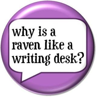 "WHY IS A RAVEN LIKE A WRITING DESK ? Alice in Wonderland Quote Pinback Button 1.25"" Pin / Badge: Everything Else"