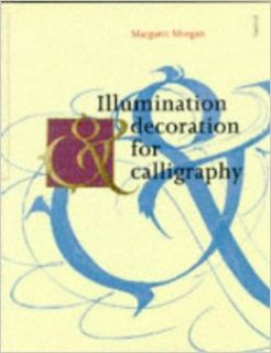Illumination and Decoration for Calligraphy: Margaret Morgan: 9780713474541: Books