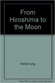 From Hiroshima to the Moon (Laurel LX134): Daniel Lang: Books