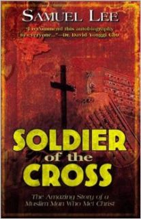 Soldier Of The Cross: The Amazing Story of a Muslim Man Who Met Christ: Samuel Lee: 9780884197621: Books