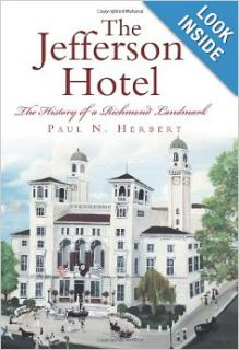 The Jefferson Hotel: The History of a Richmond Landmark (Virginia): Paul N. Herbert: 9781609496876: Books