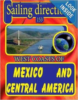 Sailing Directions 153 West Coasts of Mexico and Central America: Nga: 9781463686260: Books