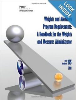 Weights and Measures Program Requirements: A Handbook for the Weights and Measures Administrator (NIST Handbook 155 2011): National Institute of Standards and Technology, U.S. Department of Commerce, Carol Hockert, Henry V. Oppermann: 9781478167686: Books
