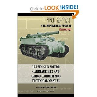 TM 9 751 155 mm Gun Motor Carriage M12 and Cargo Carrier M30 Technical Manual: War Department: 9781937684396: Books