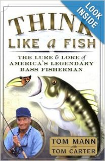 Think Like a Fish: The Lure and Lore of America's Legendary Bass Fisherman: Tom Mann, Tom Carter: 9780767909952: Books