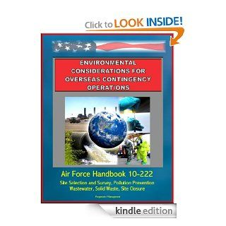Environmental Considerations for Overseas Contingency Operations   Air Force Handbook 10 222   Site Selection and Survey, Pollution Prevention, Wastewater, Solid Waste, Site Closure eBook U.S.  Military, U.S.  Air Force (USAF), Department of  Defense Kin