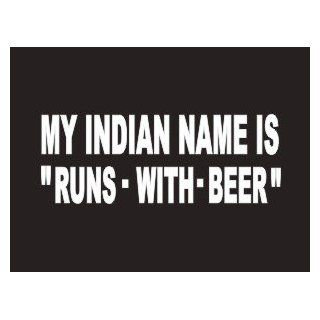"#168 MY Indian Name Is ""Runs With Beer"" Bumper Sticker / Vinyl Decal Automotive"