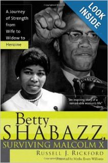 Betty Shabazz, Surviving Malcolm X: A Journey of Strength from Wife to Widow to Heroine: Russell Rickford: 9781402203190: Books