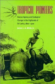 Tropical Pioneers: Human Agency & Ecolocial Change In Highlands (Ecology & History): James L.A. Webb Jr.: 9780195663204: Books