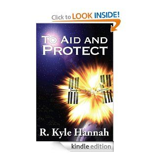 To Aid and Protect eBook: R. Kyle Hannah: Kindle Store
