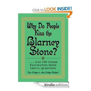 Why Do People Kiss the Blarney Stone?: And 176 Other Fascinating Irish Trivia Questions eBook: Ryan Hackney, Amy Hackney Blackwell: Kindle Store