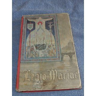 Legio Mariae: The Official Handbook of the Legion of Mary: Legion Of Mary: Books
