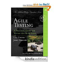 Agile Testing: A Practical Guide for Testers and Agile Teams (Addison Wesley Signature Series (Cohn)) eBook: Lisa Crispin, Janet Gregory: Kindle Shop