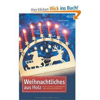 Weihnachtliches aus Holz Holzfiguren, Schwibb�gen & Weihnachtsd�rfer Armin T�ubner Bücher
