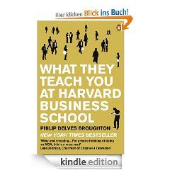 What They Teach You at Harvard Business School: My Two Years Inside the Cauldron of Capitalism eBook: Philip Delves Broughton: Kindle Shop