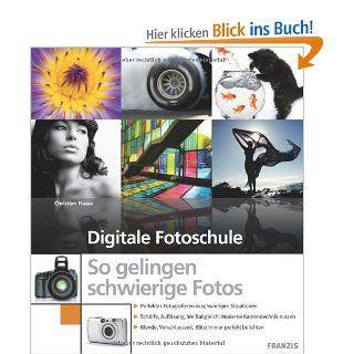 Digitale Fotoschule   So gelingen schwierige Fotos: Ulrich Dorn, Christian Haasz: Bücher