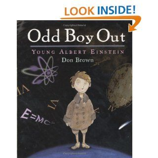Odd Boy Out: Young Albert Einstein (Bccb Blue Ribbon Nonfiction Book Award (Awards)): Don Brown: 0046442492980: Books