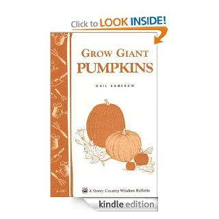 Grow Giant Pumpkins: Storey's Country Wisdom Bulletin A 187 (Storey Country Wisdom Bulletin, a 187) eBook: Gail Damerow: Kindle Store