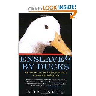 Enslaved by Ducks: How One Man Went from Head of the Household to Bottom of the Pecking Order: Bob Tarte: 9781565123519: Books