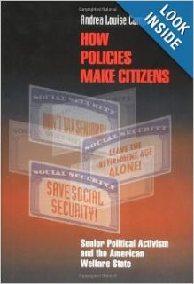 How Policies Make Citizens: Senior Political Activism and the American Welfare State (Princeton Studies in American Politics): Andrea Louise Campbell: 9780691091891: Books