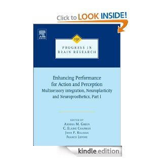 Enhancing performance for action and perception: multisensory integration, neuroplasticity & neuroprosthetics, part I: 191 (Progress in Brain Research) eBook: Franco Lepore, Andrea Green, C. Elaine Chapman, John F Kalaska: Kindle Store